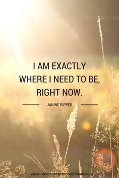 I am exactly where I need to be right now - Quotes Positive Affirmations For Anxiety, Daily Affirmations, Positive Thoughts, Positive Vibes, Positive Quotes, Negative Thoughts, The Words, Now Quotes, Life Quotes