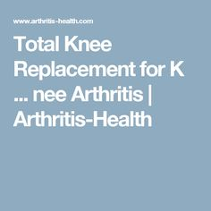 Total Knee Replacement for K             ...  nee Arthritis | Arthritis-Health