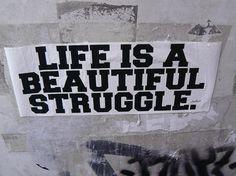 Beautiful struggle.