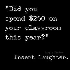 I wish that is all I had spent! Teaching Humor, Teaching Quotes, Teaching Ideas, Teacher Jokes, Best Teacher, Teacher Tips, Teacher Stuff, School Quotes, School Humor