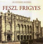 Feszl Frigyes, a magyar romantika törhetetlen lendületű képvieslője (kb .1850 körül, Vigadó)
