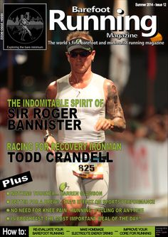 "Barefoot Running Magazine - Issue 12 IN THIS ISSUE: We discuss the continuing barefoot/minimalist debate, celebrate the 60th anniversary of Roger Bannister's sub 4 minute mile, have a fascinating chat with Todd Crandell of Racing for Recovery, review James Earls' new book ""Born to Walk"". There's nutrition guidance from Dr Sarah Bannatyne and Claire Goodall, a look at the benefits of drinking tea, a feature on re-evaluating your barefoot running as well as an article by Gray Caws on the…"