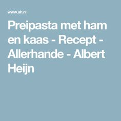 Preipasta met ham en kaas - Recept - Allerhande - Albert Heijn