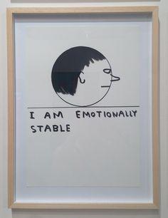 I Am Emotionally Stable by David Shrigley