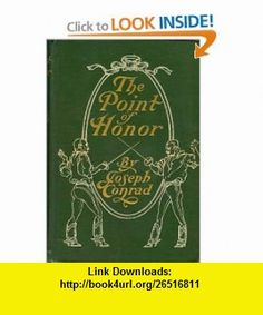 The point of honor A military tale Joseph Conrad ,   ,  , ASIN: B00087GB3U , tutorials , pdf , ebook , torrent , downloads , rapidshare , filesonic , hotfile , megaupload , fileserve