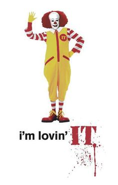 Pennywise, Ronald McDonald...it's all the same thing.