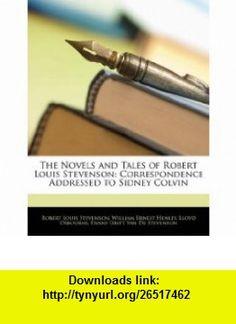 The Novels and Tales of Robert Louis Stevenson Correspondence Addressed to Sidney Colvin (9781142897093) Robert Louis Stevenson, William Ernest Henley, Lloyd Osbourne , ISBN-10: 1142897095  , ISBN-13: 978-1142897093 ,  , tutorials , pdf , ebook , torrent , downloads , rapidshare , filesonic , hotfile , megaupload , fileserve