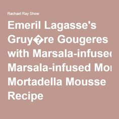 Emeril Lagasse's Gruy�re Gougeres with Marsala-infused Mortadella Mousse Recipe