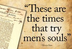 These are the times that try men's souls. - Thomas Paine's sensational pamphlet Common Sense, published anonymously in January of has a singular place of importance in the literature of the American. Thomas Paine Quotes, Battle Of Trenton, Thomas Payne, Peace Quotes, Word Up, Reading Quotes, Stupid People, American Revolution, Famous Quotes