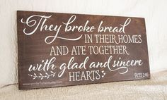 They broke bread in their homes - Acts 2:46 Scripture Sign - Bible Verse Wood Sign - 12x24 - hand painted - Christian decor by WORDartbyKaren on Etsy https://www.etsy.com/listing/499039931/they-broke-bread-in-their-homes-acts-246