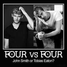 This is tough... I love them both... And if you don't know who John Smith is, he's from I Am Number Four