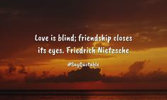 Quotes about  Love is blind; friendship closes its eyes. Friedrich Nietzsche with images background, share as cover photos, profile pictures on WhatsApp, Facebook and Instagram or HD wallpaper - Best quotes