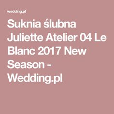 Suknia ślubna Juliette Atelier 04 Le Blanc 2017 New Season - Wedding.pl