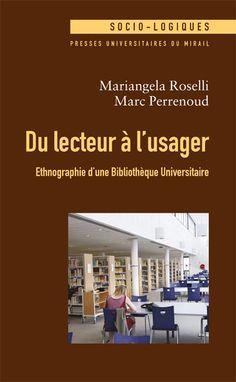Du lecteur à l'usager : ethnographie d'une bibliothèque universitaire - Mariangela Roselli et Marc Perrenoud Books To Read, Reading