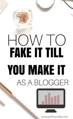 How to fake it till you make it as a blogger! Blogging tips and tricks for new bloggers.