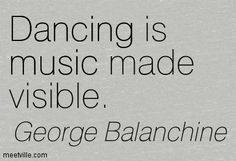 ballet, dance, music, quotes, saying, george balanchine, belly dance, Latin, ballroom dance