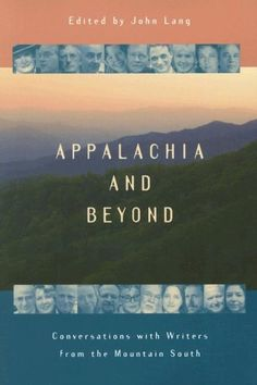 Appalachia and beyond : conversations with writers from the Mountain South / edited by John Lang - Knoxville : University of Tennessee Press, cop. 2006