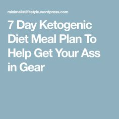 7 Day Ketogenic Diet Meal Plan To Help Get Your Ass in Gear