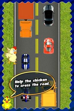 Chicken Cross Road How To Play 1.Simply tap the screen repeatedly to make Chicken run.The faster,the better. 2.Watch out for cars and trucks! If you get hit it,the game is over and you can't get to other side. 3.Each road = 1 point.See if you can get a High score. 4.Keep an eye on your power meter. Download: www.mobilegamesbox.com