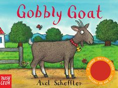 FEBRUARY Sound-Button Stories: Gobbly Goat, illustrated by Axel Scheffler