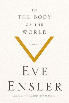 In the Body of the World by Eve Ensler. From the bestselling author of The Vagina Monologues and one of Newsweek's 150 Women Who Changed the World, a visionary memoir of separation and connection--to the body, the self and the world. Books To Read, My Books, V Words, Summer Reading Lists, Thing 1, Lus, Monologues, My Escape, Lectures