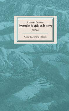 39 grados de cielo en la tierra / Hernán Zamora / Oscar Todtmann Editores, 2015 :
