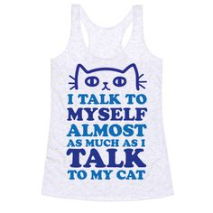 """If you find that you talk to yourself almost as much as you talk to your cat, you may be crazy.. OR you really need this hilarious introvert design. This crazy cat lady shirt reads, """"I Talk To Myself Almost As Much As I Talk To My Cat"""" and is perfect for any cat lover who would rather be inside with their furry counterpart than outside talking to other people. Free Shipping on U.S. orders over $50.00, so fill your closet with as many cute cat shirts as you can. =p"""