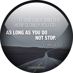 Don't stop – and PLEASE refrain from sitting down!   LassalMedia  #quote #motivation #hustle #freelancer #entrepreneur #artist #freedom #inspiration #create #success #confucius