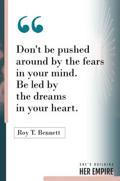 Don't be pushed around by the fears in your mind. Be lead by the dreams in your heart. Great Quotes, Quotes To Live By, Me Quotes, Motivational Quotes, Inspirational Quotes, Make It Happen Quotes, Qoutes, Life Lessons, Wise Words