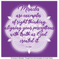 ACIM Principle Miracles are examples of right thinking. A Course In Miracles, Inner Peace, Perception, Foundation, Thoughts, Ideas, Foundation Series, Tanks