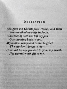 A. A. Milne dedication to his wife. The House at Pooh Corner (Love this)