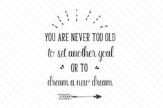 You are never too old to set another goal or to dream a new dream - Creative Fabrica