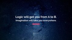 """Inspirational Entrepreneurship Quotes: """"Logic will get you from A to B. Imagination will take you everywhere."""" — Albert Einstein"""