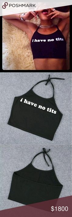 """COMING SOON 🌸 """" i have no tits """"  Halter Crop Top Get it in time for Festival Season!!🎉   Super sexy!   Black """" I Have No Tits """" Backless Halter-Tie Crop Top   Current stock: Sizes Small & Medium NorCalCloset Tops Crop Tops"""