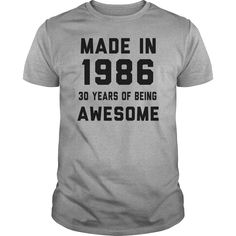 Made In 1986 30 Years Of Being Awesome T-Shirts, Hoodies. SHOPPING NOW ==► Funny Tee Shirts