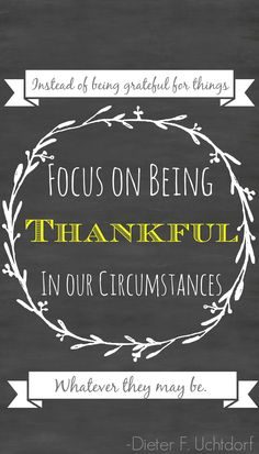 Don't be Thankful for Things. Be Thankful for Your Circumstances. Great FREE PRINTABLE quote!