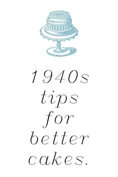 Cake baking tips from the 1940s - great troubleshooting list to help your failed cakes.