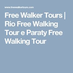 Free Walker Tours | Rio Free Walking Tour e Paraty Free Walking Tour