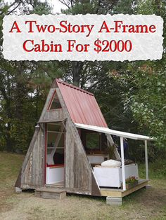 """A Two-Story A-Frame Cabin For $2000  What I love about this one is that there is no """"roof"""" to climb up onto. lol.... Water just drips off the slope."""