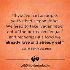 """""""If you've had an apple, you've had 'vegan' food."""" - Colleen Patrick-Goudreau"""