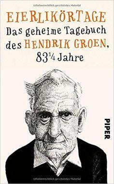 Eierlikörtage: Das geheime Tagebuch des Hendrik Groen, 83 1/4 Jahre: Amazon.de…