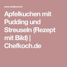 Apfelkuchen mit Pudding und Streuseln (Rezept mit Bild) | Chefkoch.de