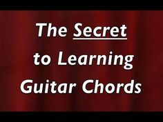 The Secret to Learning Guitar Chords