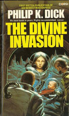 Philip K Dick - The Divine Invasion (Corgi 552) on Flickr.Via Flickr: The Divine Invasion Dick. Philip K. Corgi Books 1982