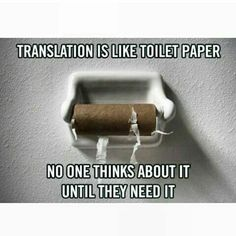 """""""#Translation is like toilet paper: no one thinks about it until they need it"""""""