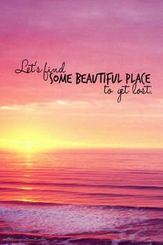 let's find some beautiful place to get lost #quotes #type