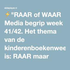"""⚡""""RAAR of WAAR Media begrip week 41/42. Het thema van de kinderenboekenweek is: RAAR maar WAAR. Op internet kun je ook veel dingen vinden, die RAAR maar."""" presentatie"""