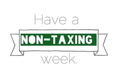 Under the Oaks blog: Have a non-taxing week.