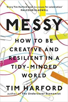 Messy: How to Be Creative and Resilient in a Tidy-Minded World: Amazon.co.uk: Tim Harford: 9781408706763: Books