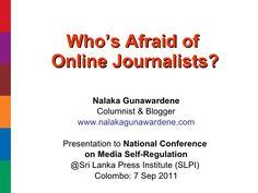 whos-afraid-of-online-journalists-slpi-7-sep-2011 by Nalaka Gunawardene via Slideshare